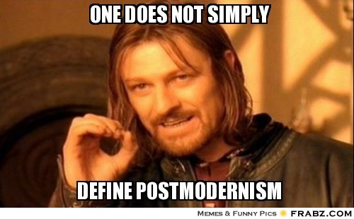 frabz-One-does-not-simply-define-postmodernism-53b336